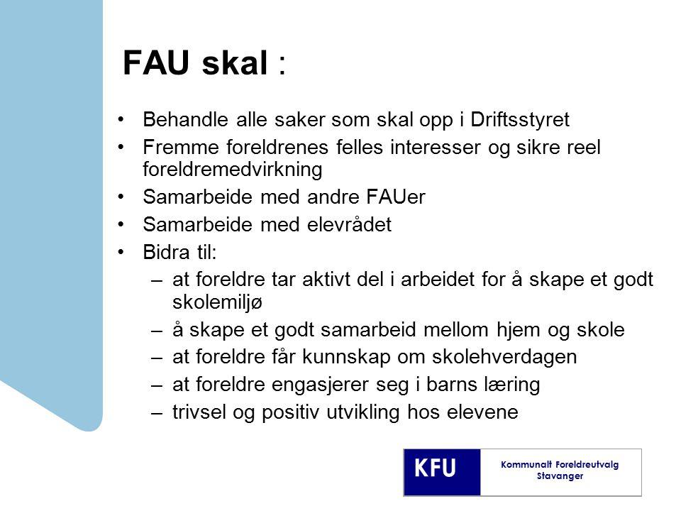 KFU Kommunalt Foreldreutvalg Stavanger FAU skal : Behandle alle saker som skal opp i Driftsstyret Fremme foreldrenes felles interesser og sikre reel f