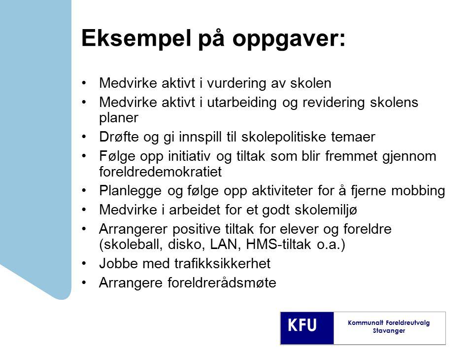 KFU Kommunalt Foreldreutvalg Stavanger Eksempel på oppgaver: Medvirke aktivt i vurdering av skolen Medvirke aktivt i utarbeiding og revidering skolens