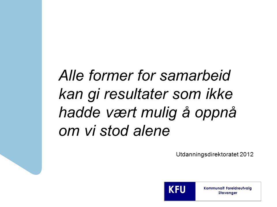 KFU Kommunalt Foreldreutvalg Stavanger Alle former for samarbeid kan gi resultater som ikke hadde vært mulig å oppnå om vi stod alene Utdanningsdirekt