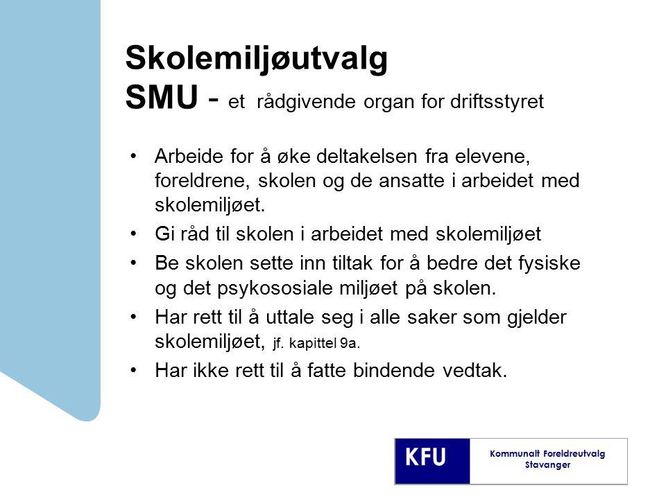 KFU Kommunalt Foreldreutvalg Stavanger Skolemiljøutvalg SMU - et rådgivende organ for driftsstyret Arbeide for å øke deltakelsen fra elevene, foreldre