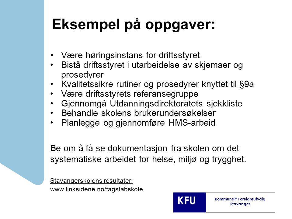 KFU Kommunalt Foreldreutvalg Stavanger Eksempel på oppgaver: Være høringsinstans for driftsstyret Bistå driftsstyret i utarbeidelse av skjemaer og pro