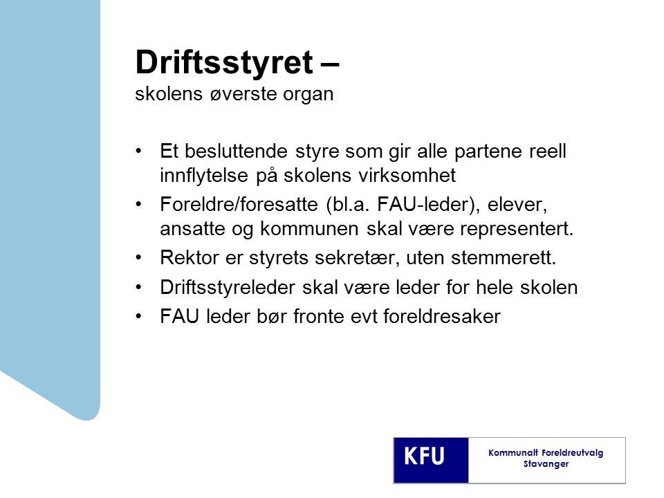 KFU Kommunalt Foreldreutvalg Stavanger Driftsstyret – skolens øverste organ Et besluttende styre som gir alle partene reell innflytelse på skolens vir