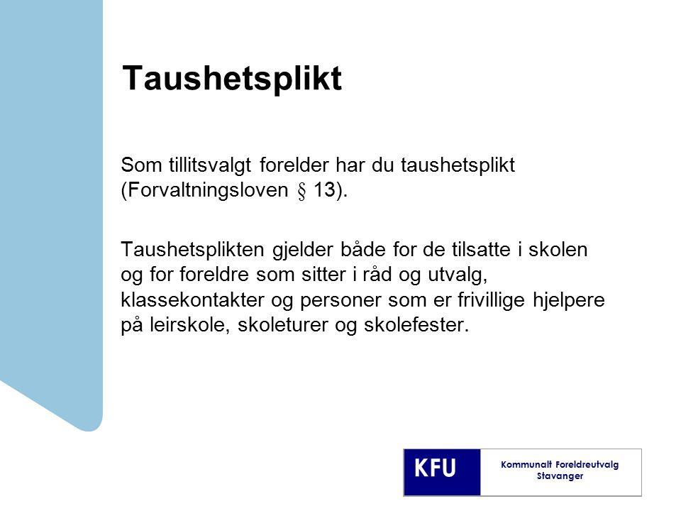 KFU Kommunalt Foreldreutvalg Stavanger Taushetsplikt Som tillitsvalgt forelder har du taushetsplikt (Forvaltningsloven § 13). Taushetsplikten gjelder