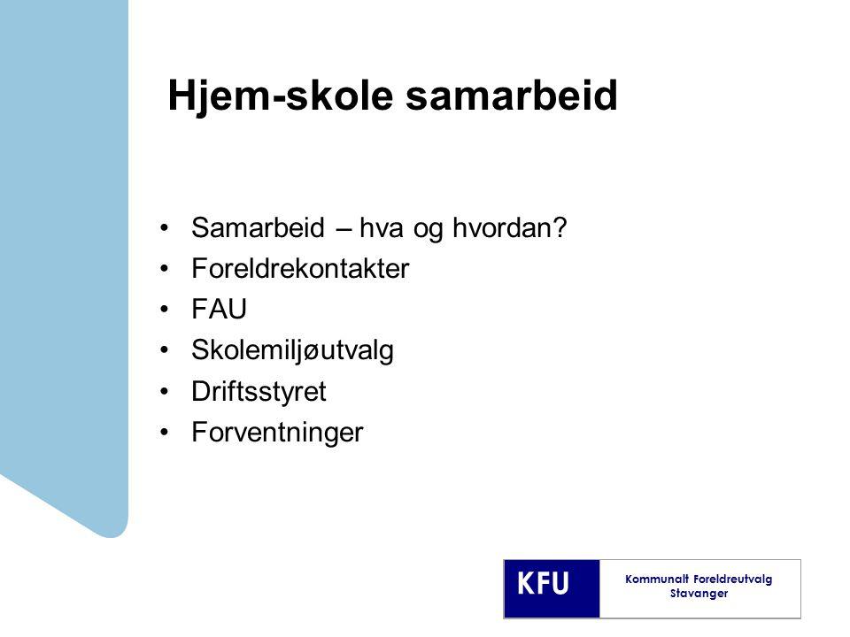 KFU Kommunalt Foreldreutvalg Stavanger Hjem-skole samarbeid Samarbeid – hva og hvordan? Foreldrekontakter FAU Skolemiljøutvalg Driftsstyret Forventnin