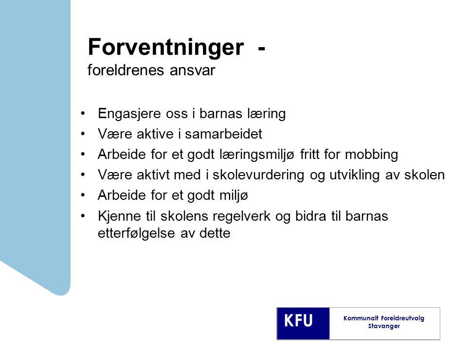 KFU Kommunalt Foreldreutvalg Stavanger Forventninger - foreldrenes ansvar Engasjere oss i barnas læring Være aktive i samarbeidet Arbeide for et godt