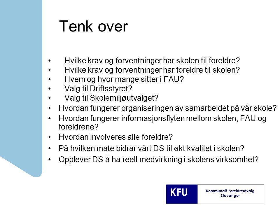 KFU Kommunalt Foreldreutvalg Stavanger Tenk over Hvilke krav og forventninger har skolen til foreldre? Hvilke krav og forventninger har foreldre til s