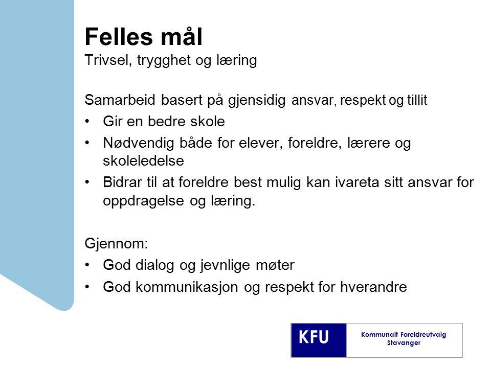 KFU Kommunalt Foreldreutvalg Stavanger Felles mål Trivsel, trygghet og læring Samarbeid basert på gjensidig ansvar, respekt og tillit Gir en bedre sko