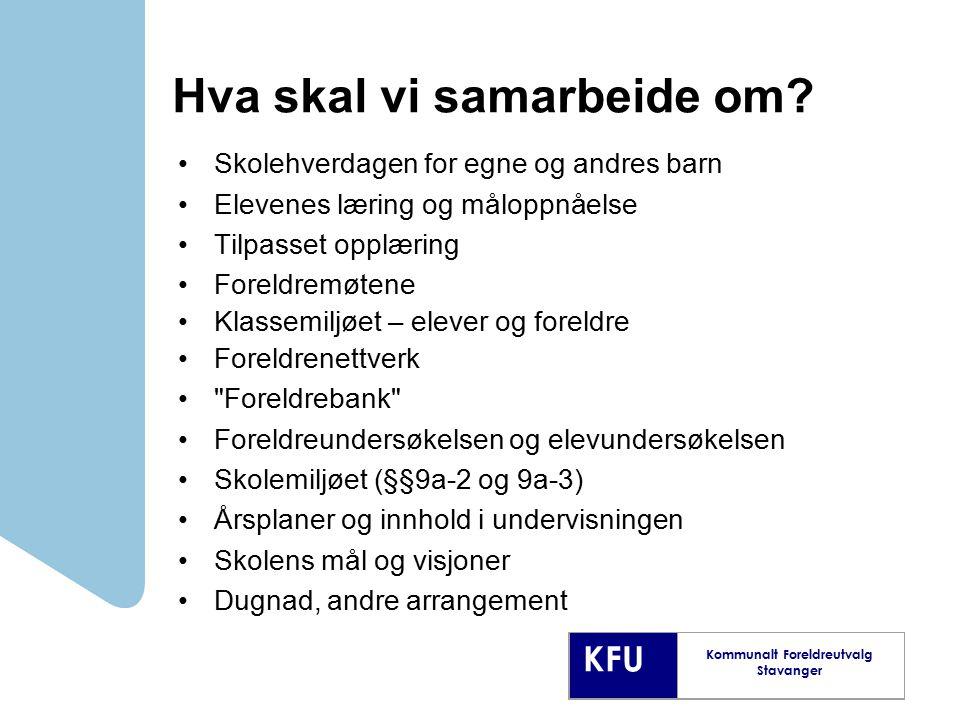 KFU Kommunalt Foreldreutvalg Stavanger Hva skal vi samarbeide om? Skolehverdagen for egne og andres barn Elevenes læring og måloppnåelse Tilpasset opp