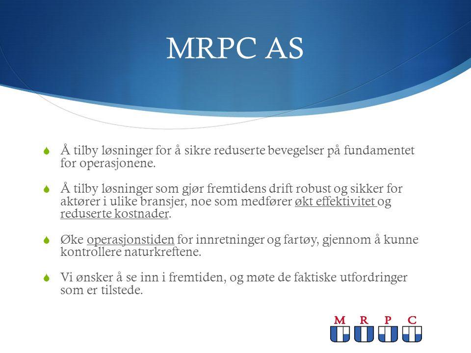 MRPC AS  Å tilby løsninger for å sikre reduserte bevegelser på fundamentet for operasjonene.  Å tilby løsninger som gjør fremtidens drift robust og