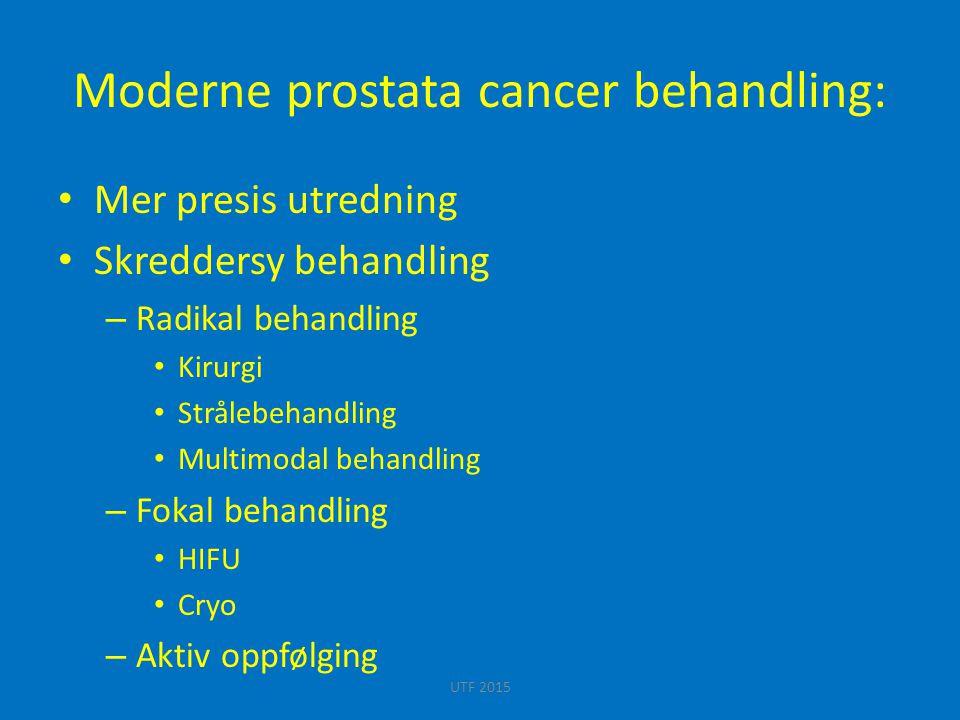 Moderne prostata cancer behandling: Mer presis utredning Skreddersy behandling – Radikal behandling Kirurgi Strålebehandling Multimodal behandling – F