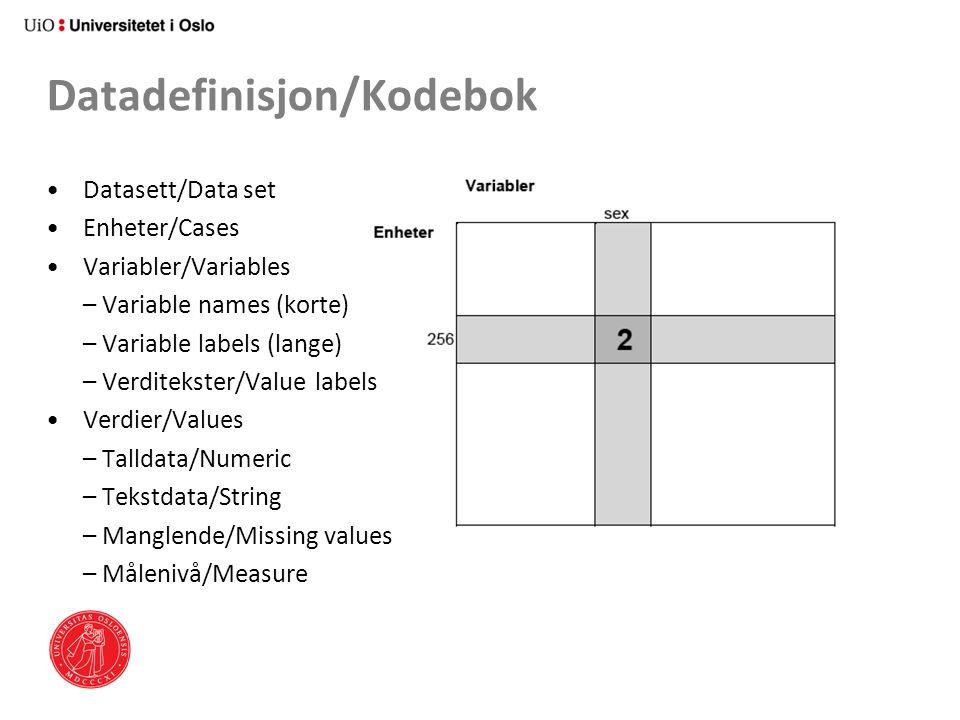 Datadefinisjon/Kodebok Datasett/Data set Enheter/Cases Variabler/Variables – Variable names (korte) – Variable labels (lange) – Verditekster/Value lab