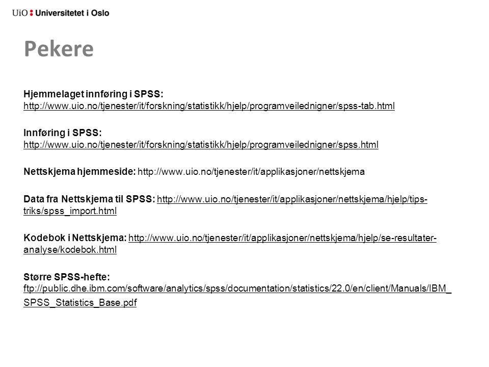 Pekere Hjemmelaget innføring i SPSS: http://www.uio.no/tjenester/it/forskning/statistikk/hjelp/programveilednigner/spss-tab.html Innføring i SPSS: htt