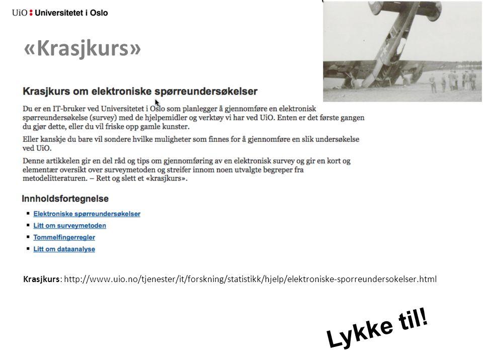 «Krasjkurs» Krasjkurs: http://www.uio.no/tjenester/it/forskning/statistikk/hjelp/elektroniske-sporreundersokelser.html Lykke til!