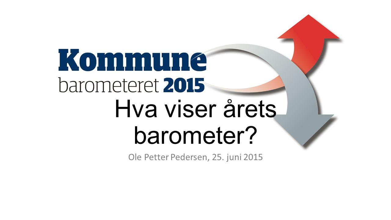 Hva viser årets barometer? Ole Petter Pedersen, 25. juni 2015