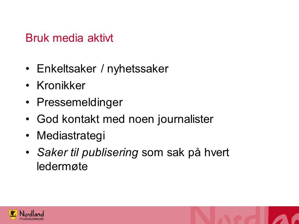 Bruk media aktivt Enkeltsaker / nyhetssaker Kronikker Pressemeldinger God kontakt med noen journalister Mediastrategi Saker til publisering som sak på hvert ledermøte