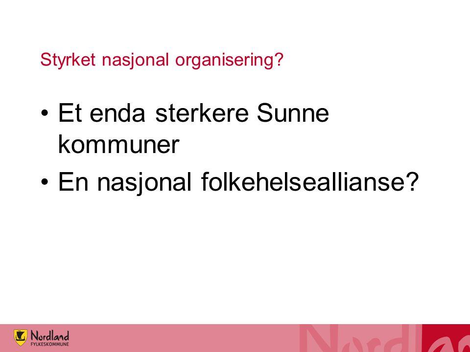 Styrket nasjonal organisering? Et enda sterkere Sunne kommuner En nasjonal folkehelseallianse?