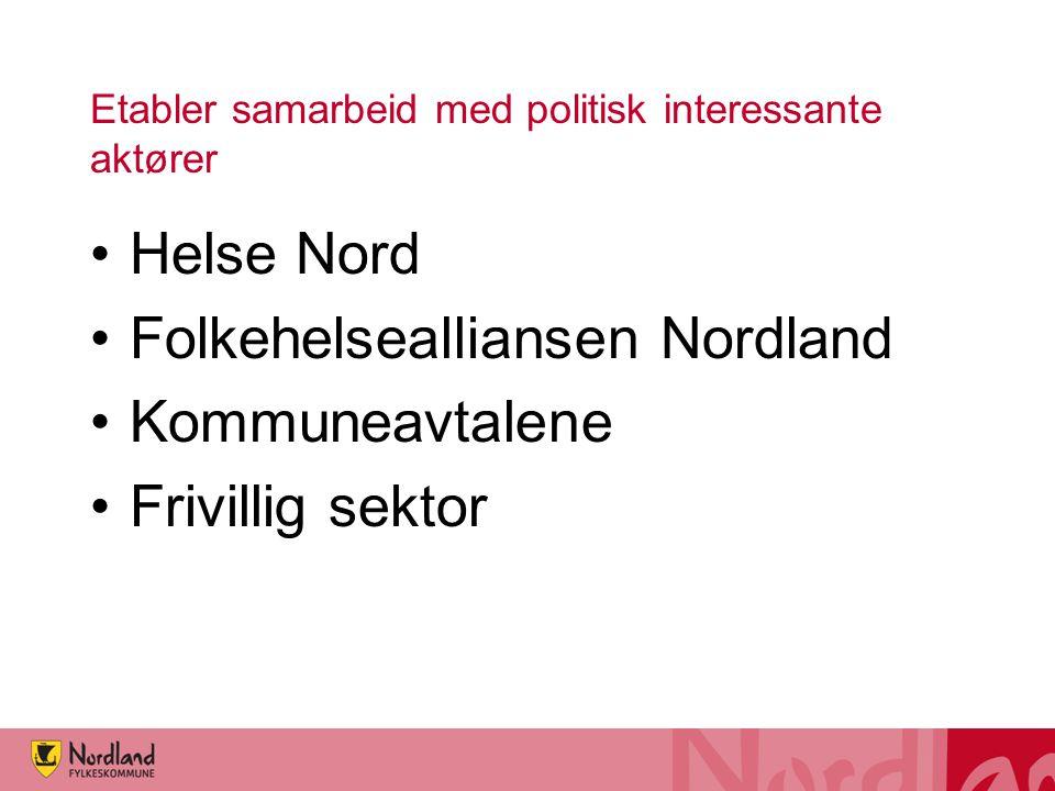 Etabler samarbeid med politisk interessante aktører Helse Nord Folkehelsealliansen Nordland Kommuneavtalene Frivillig sektor