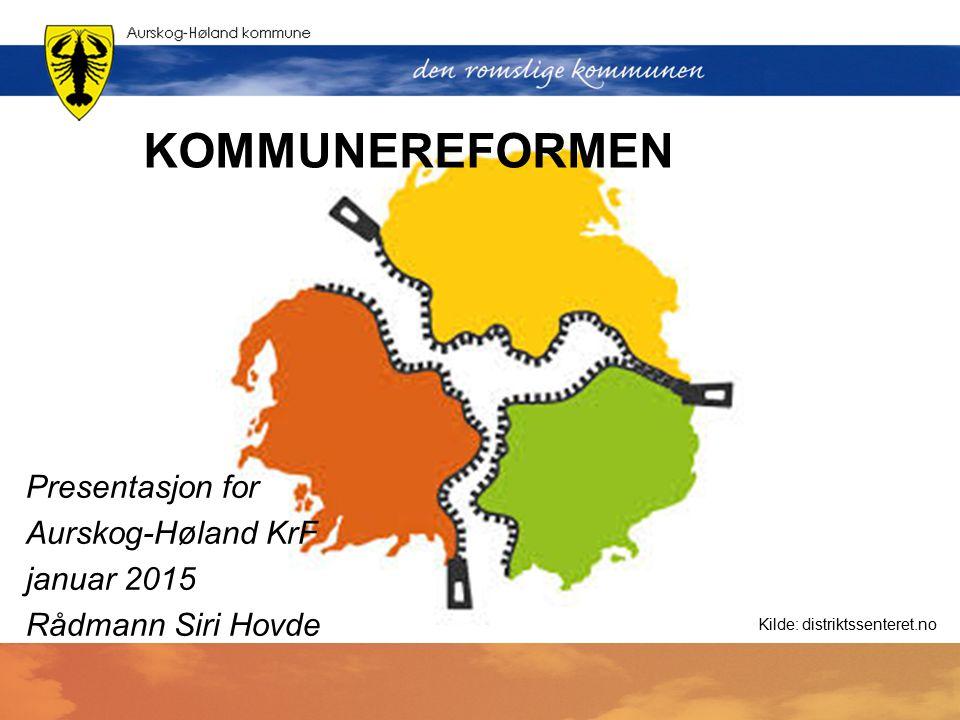 KOMMUNEREFORMEN Presentasjon for Aurskog-Høland KrF januar 2015 Rådmann Siri Hovde Kilde: distriktssenteret.no