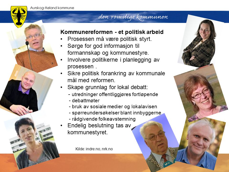 Kommunereformen - et politisk arbeid Prosessen må være politisk styrt. Sørge for god informasjon til formannskap og kommunestyre. Involvere politikern