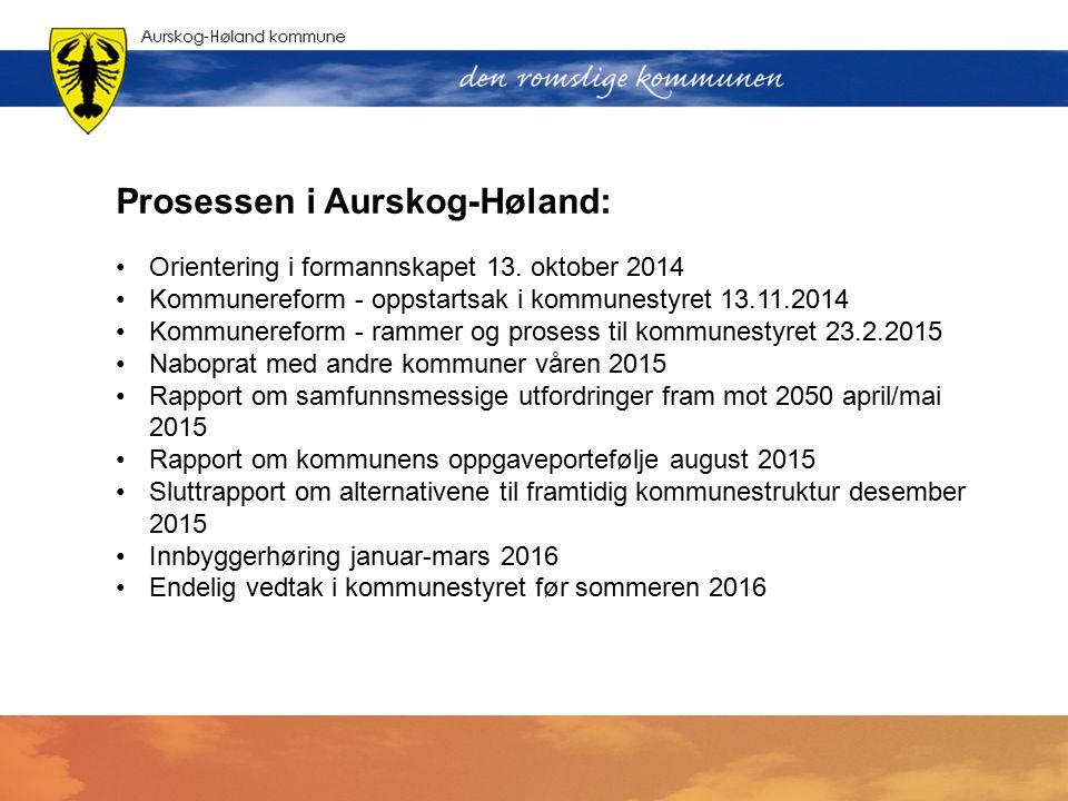 Prosessen i Aurskog-Høland: Orientering i formannskapet 13. oktober 2014 Kommunereform - oppstartsak i kommunestyret 13.11.2014 Kommunereform - rammer