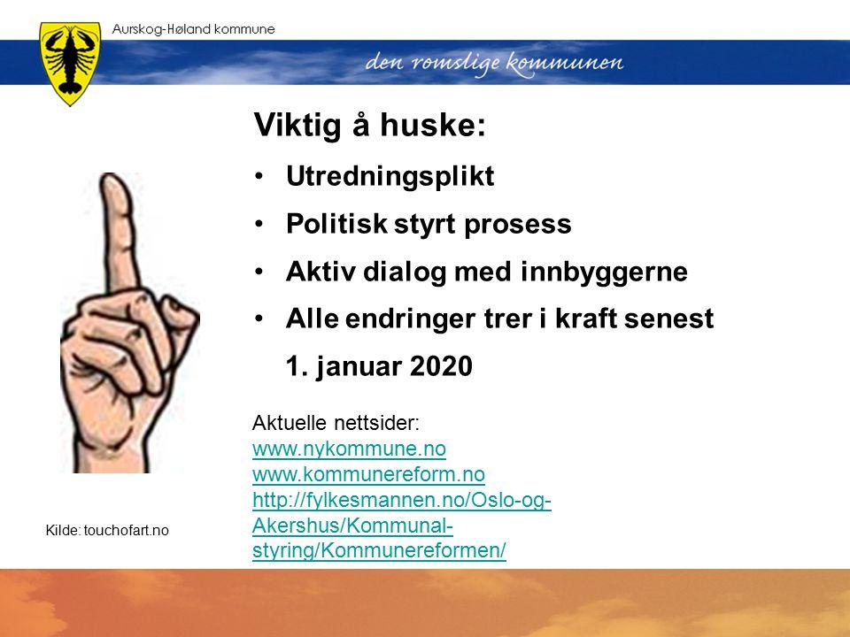 Viktig å huske: Utredningsplikt Politisk styrt prosess Aktiv dialog med innbyggerne Alle endringer trer i kraft senest 1. januar 2020 Kilde: touchofar