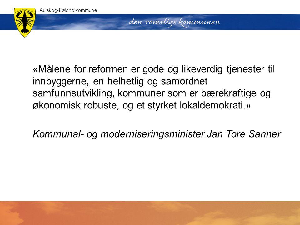 «Målene for reformen er gode og likeverdig tjenester til innbyggerne, en helhetlig og samordnet samfunnsutvikling, kommuner som er bærekraftige og øko