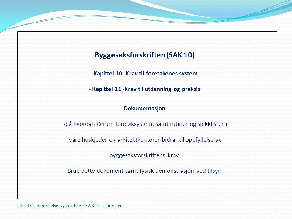 Byggesaksforskriften (SAK 10) -Kapittel 10 -Krav til foretakenes system - Kapittel 11 -Krav til utdanning og praksis Dokumentasjon -på hvordan Cerum f
