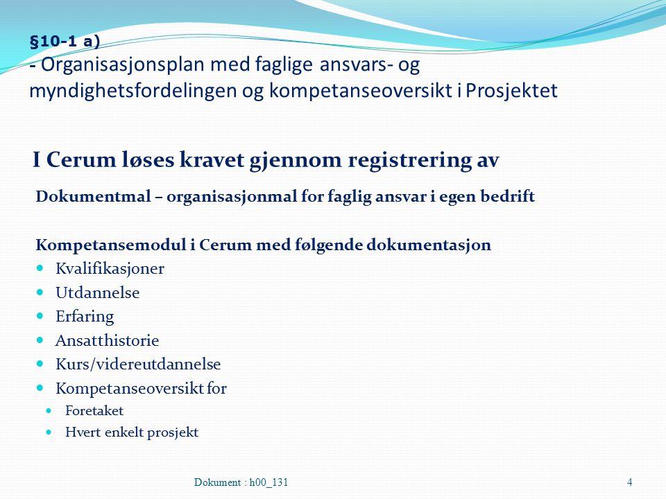 §10-1 a) - Organisasjonsplan med faglige ansvars- og myndighetsfordelingen og kompetanseoversikt i Prosjektet I Cerum løses kravet gjennom registrerin