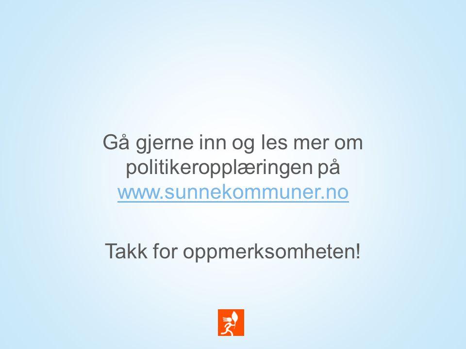 Gå gjerne inn og les mer om politikeropplæringen på www.sunnekommuner.no www.sunnekommuner.no Takk for oppmerksomheten!