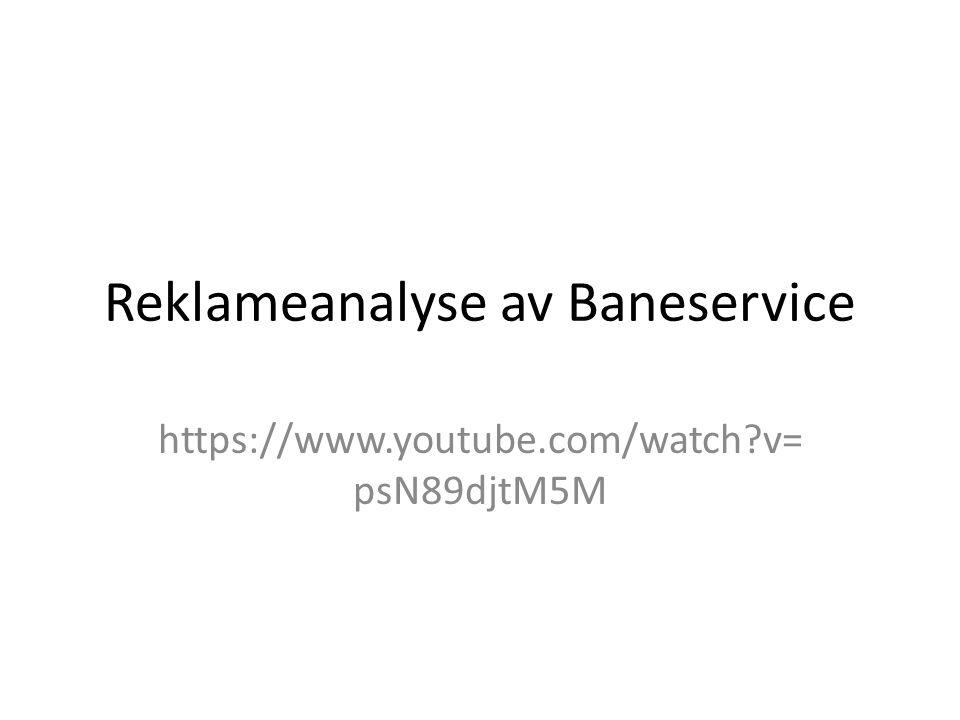 Reklameanalyse av Baneservice https://www.youtube.com/watch?v= psN89djtM5M