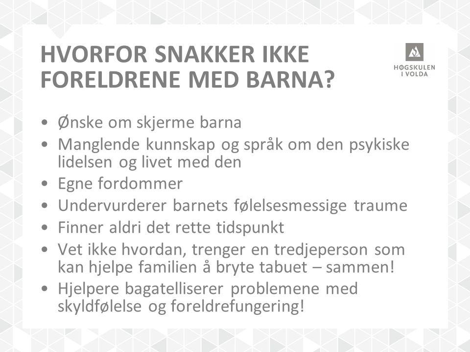 HVORFOR SNAKKER IKKE FORELDRENE MED BARNA? Ønske om skjerme barna Manglende kunnskap og språk om den psykiske lidelsen og livet med den Egne fordommer