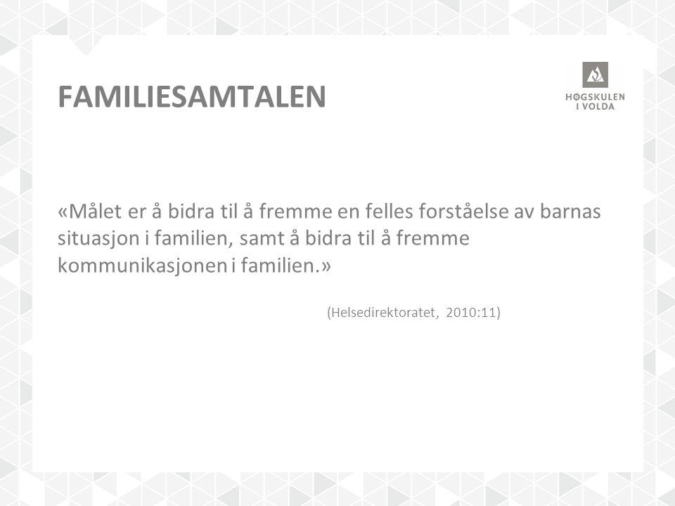 FAMILIESAMTALEN «Målet er å bidra til å fremme en felles forståelse av barnas situasjon i familien, samt å bidra til å fremme kommunikasjonen i famili