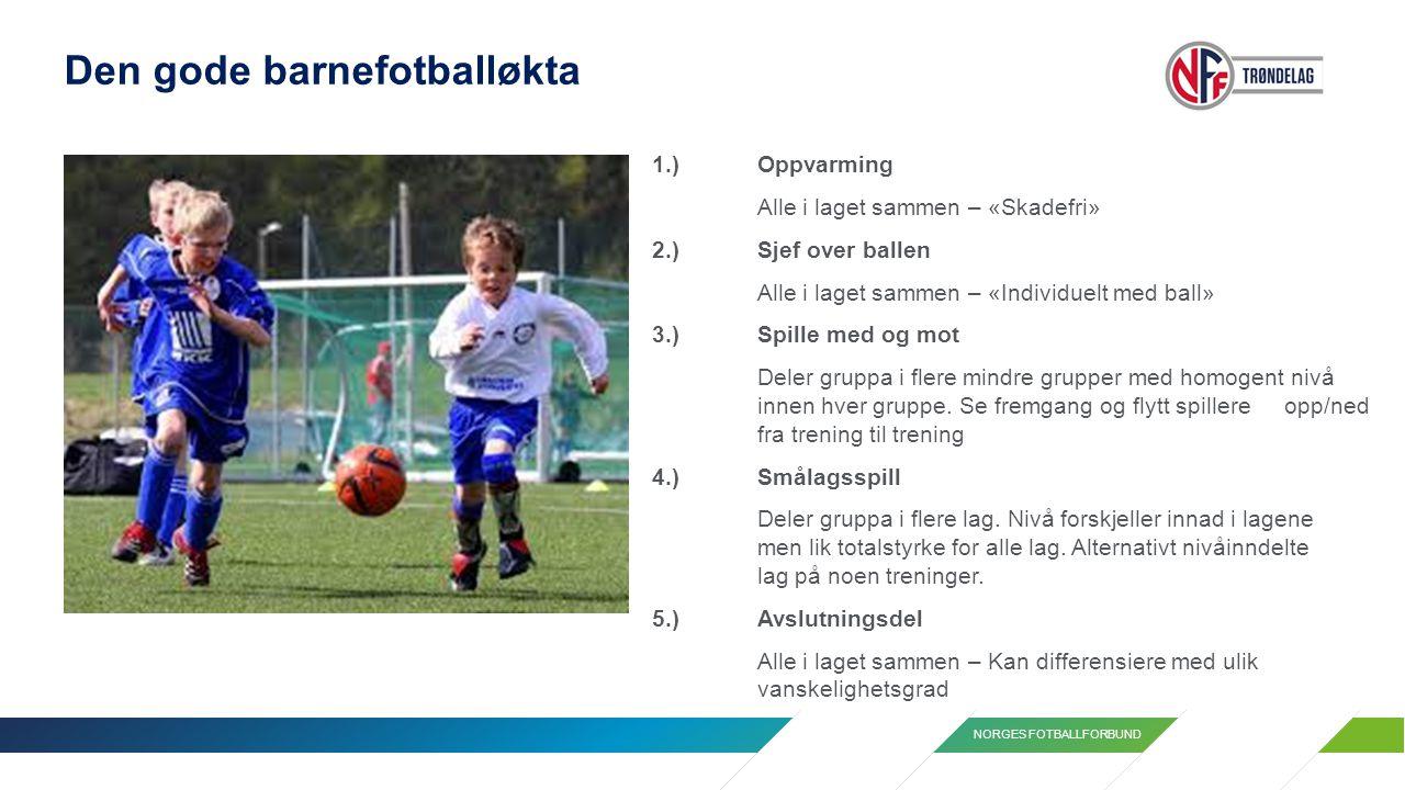 NORGES FOTBALLFORBUND Den gode barnefotballøkta 1.)Oppvarming Alle i laget sammen – «Skadefri» 2.)Sjef over ballen Alle i laget sammen – «Individuelt