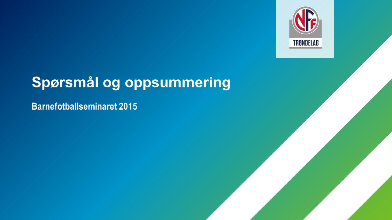 Barnefotballseminaret 2015 Spørsmål og oppsummering