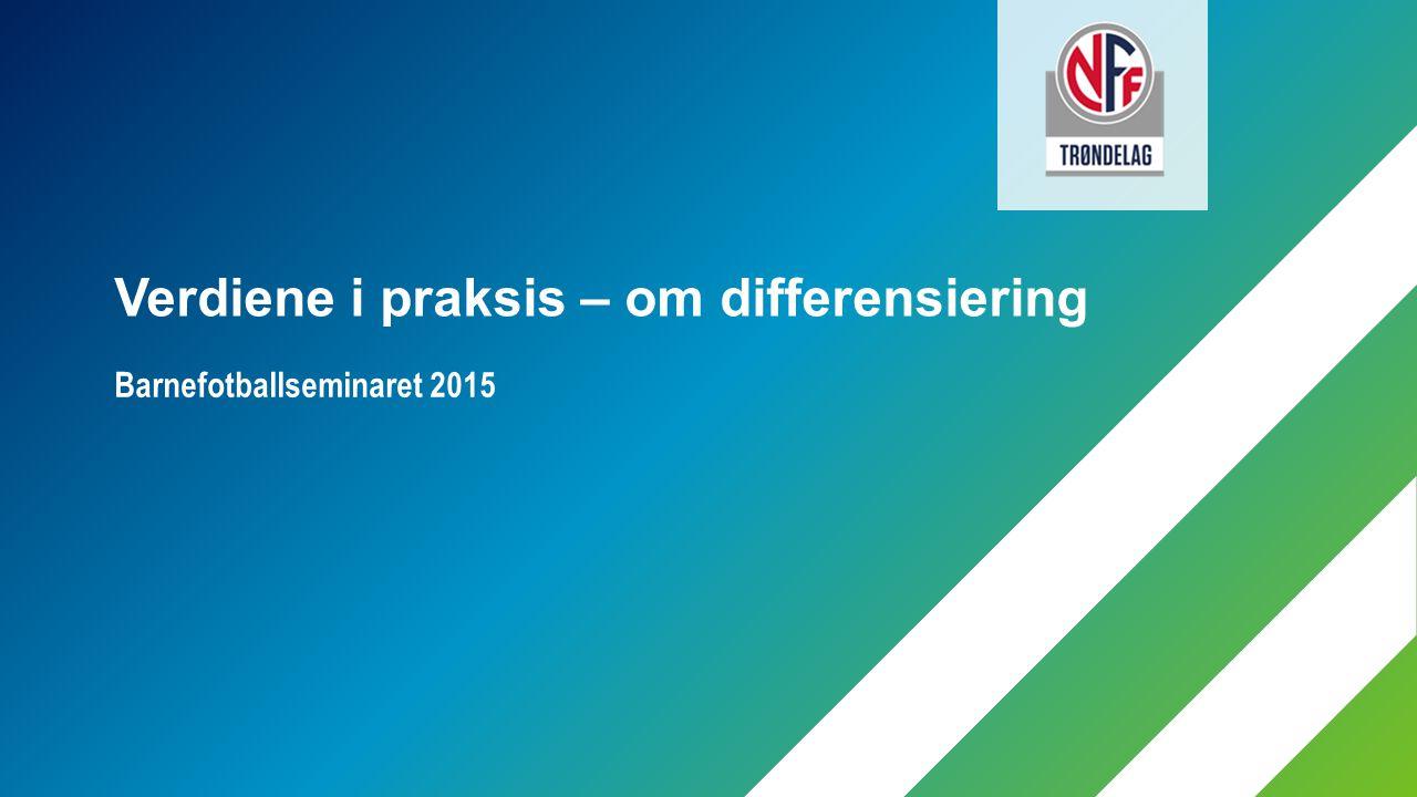 Barnefotballseminaret 2015 Verdiene i praksis – om differensiering