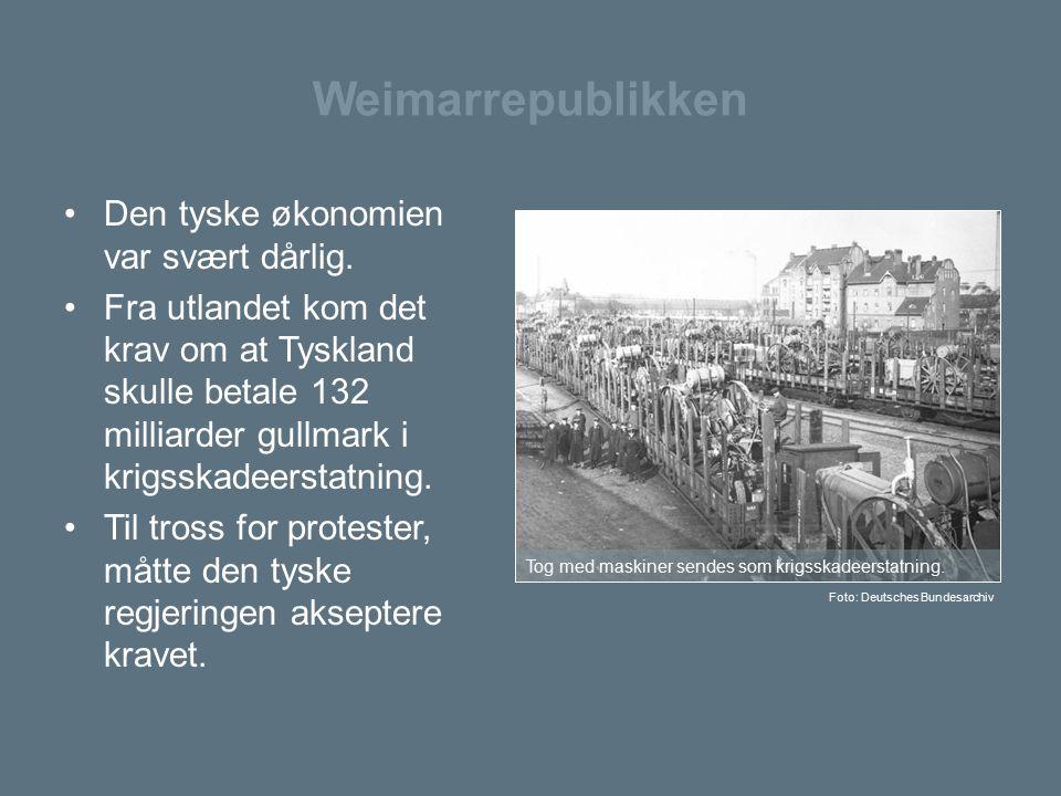 Weimarrepublikken Den tyske økonomien var svært dårlig. Fra utlandet kom det krav om at Tyskland skulle betale 132 milliarder gullmark i krigsskadeers