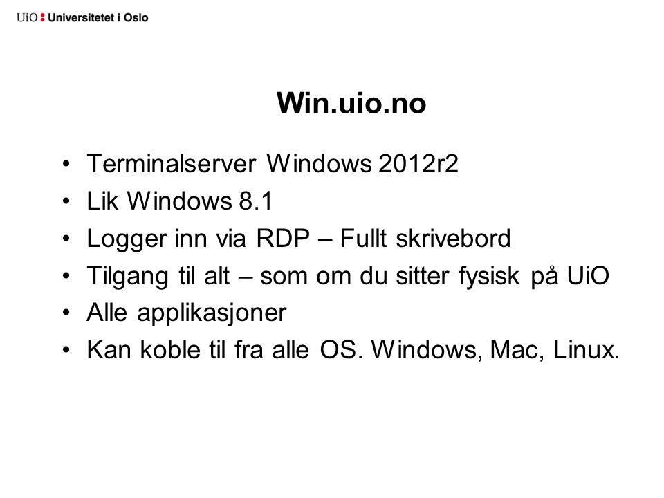 Win.uio.no Terminalserver Windows 2012r2 Lik Windows 8.1 Logger inn via RDP – Fullt skrivebord Tilgang til alt – som om du sitter fysisk på UiO Alle a