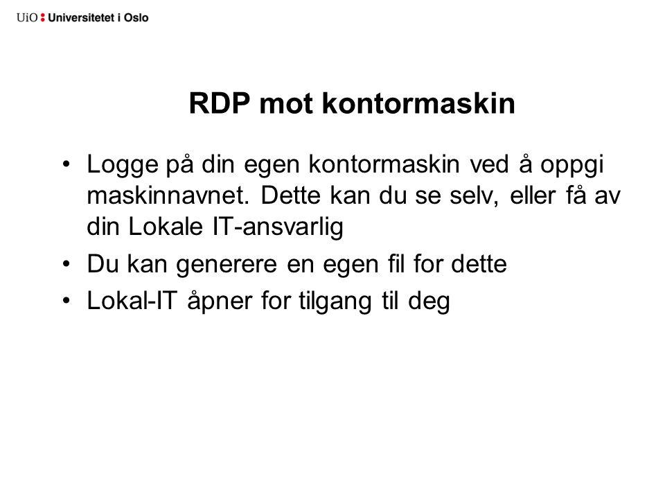 RDP mot kontormaskin Logge på din egen kontormaskin ved å oppgi maskinnavnet. Dette kan du se selv, eller få av din Lokale IT-ansvarlig Du kan generer