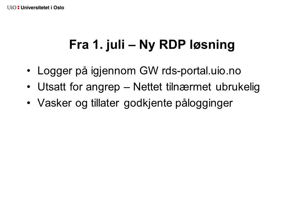Fra 1. juli – Ny RDP løsning Logger på igjennom GW rds-portal.uio.no Utsatt for angrep – Nettet tilnærmet ubrukelig Vasker og tillater godkjente pålog