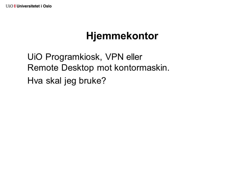 Hjemmekontor UiO Programkiosk, VPN eller Remote Desktop mot kontormaskin. Hva skal jeg bruke?