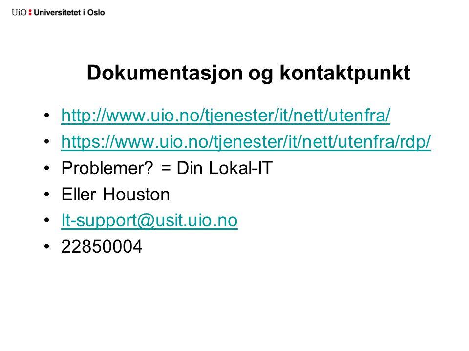 Dokumentasjon og kontaktpunkt http://www.uio.no/tjenester/it/nett/utenfra/ https://www.uio.no/tjenester/it/nett/utenfra/rdp/ Problemer? = Din Lokal-IT