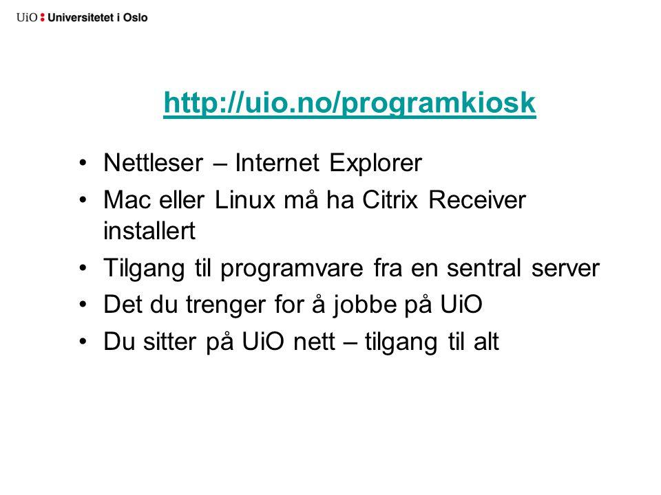 http://uio.no/programkiosk Nettleser – Internet Explorer Mac eller Linux må ha Citrix Receiver installert Tilgang til programvare fra en sentral serve