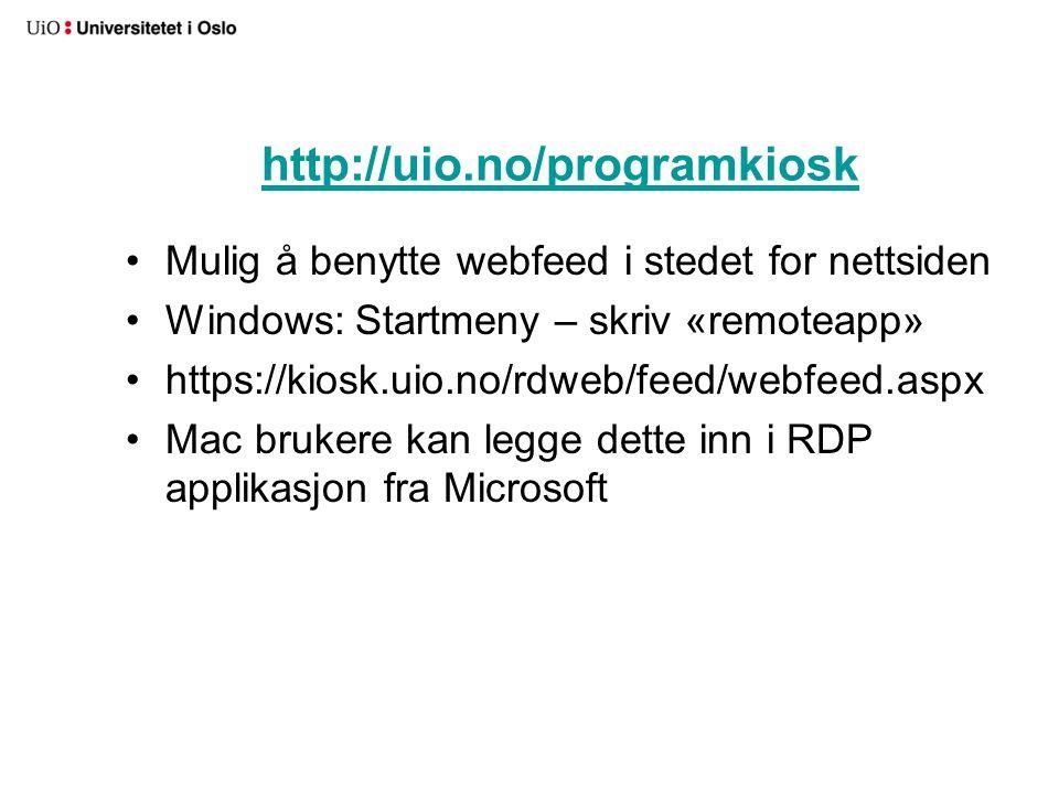 Mulig å benytte webfeed i stedet for nettsiden Windows: Startmeny – skriv «remoteapp» https://kiosk.uio.no/rdweb/feed/webfeed.aspx Mac brukere kan leg