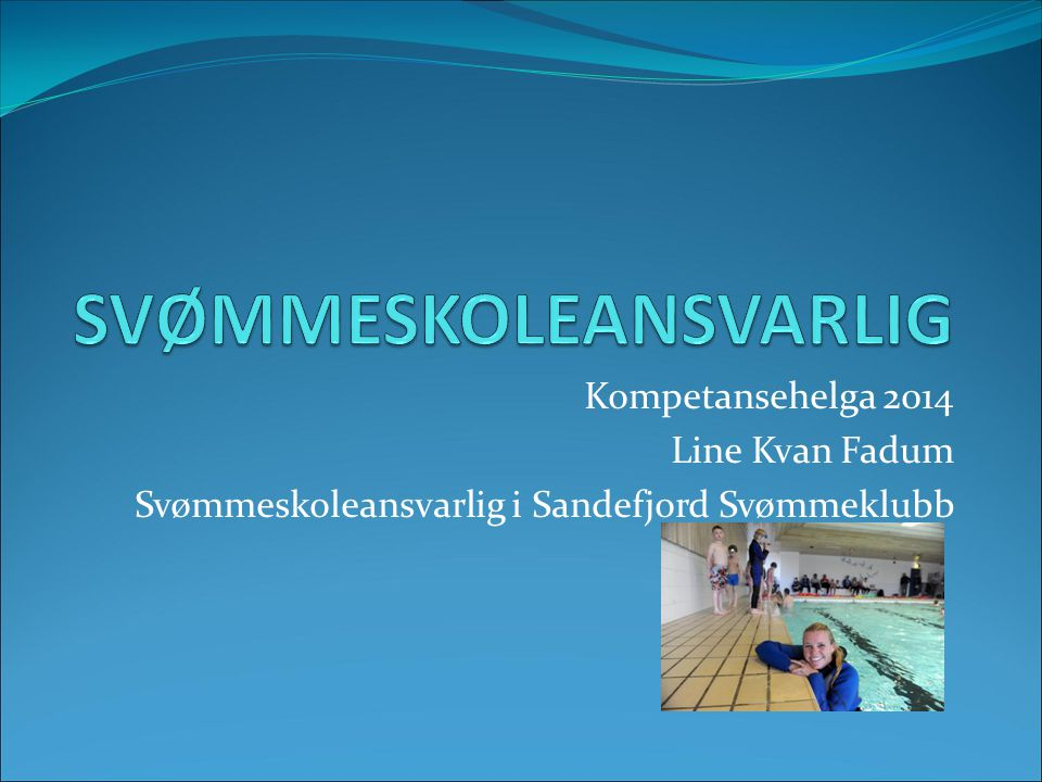 Kompetansehelga 2014 Line Kvan Fadum Svømmeskoleansvarlig i Sandefjord Svømmeklubb