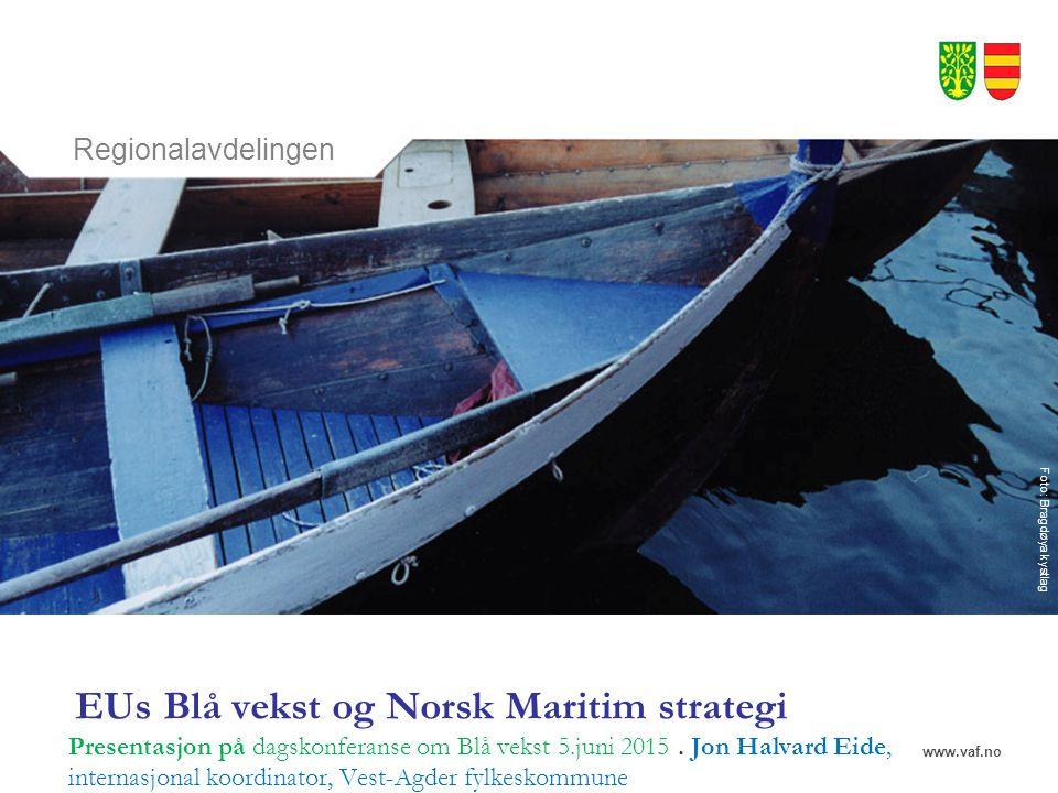 www.vaf.no Regionalavdelingen Foto: Bragdøya kystlag EUs Blå vekst og Norsk Maritim strategi Presentasjon på dagskonferanse om Blå vekst 5.juni 2015.
