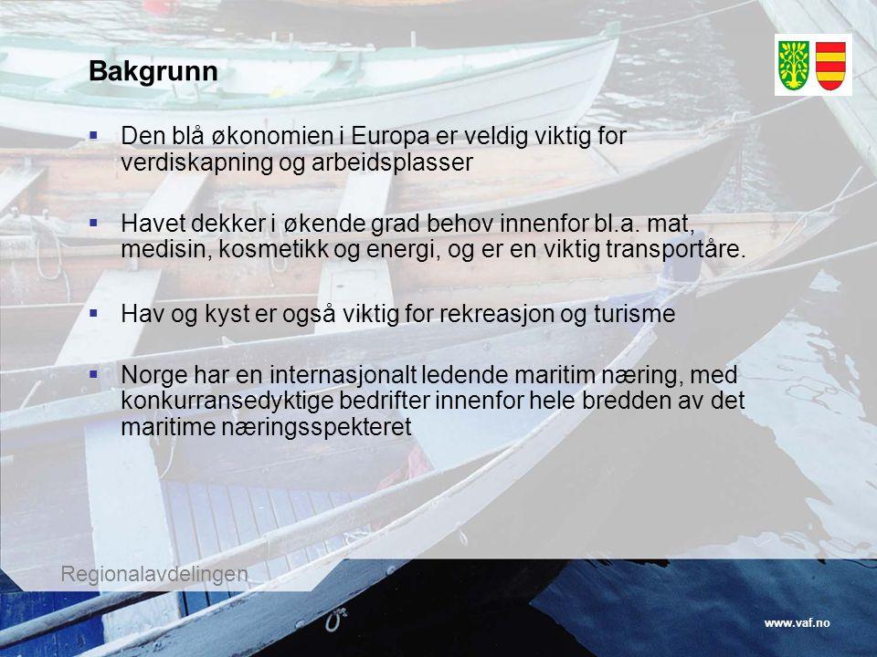 www.vaf.no Regionalavdelingen Bakgrunn  Den blå økonomien i Europa er veldig viktig for verdiskapning og arbeidsplasser  Havet dekker i økende grad behov innenfor bl.a.