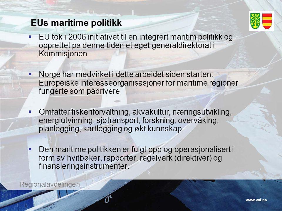 www.vaf.no Regionalavdelingen EUs maritime politikk  EU tok i 2006 initiativet til en integrert maritim politikk og opprettet på denne tiden et eget generaldirektorat i Kommisjonen  Norge har medvirket i dette arbeidet siden starten.