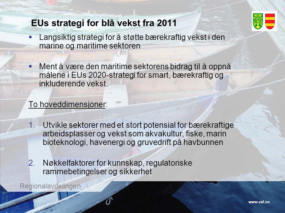 www.vaf.no Regionalavdelingen EUs strategi for blå vekst fra 2011  Langsiktig strategi for å støtte bærekraftig vekst i den marine og maritime sektoren  Ment å være den maritime sektorens bidrag til å oppnå målene i EUs 2020-strategi for smart, bærekraftig og inkluderende vekst.