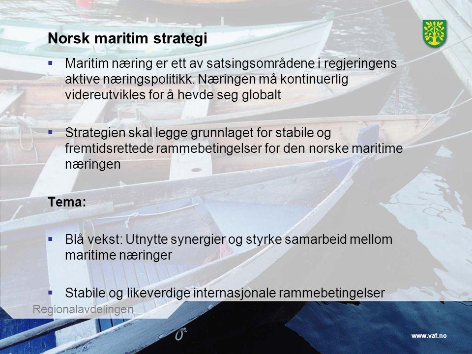 www.vaf.no Regionalavdelingen Norsk maritim strategi  Maritim næring er ett av satsingsområdene i regjeringens aktive næringspolitikk. Næringen må ko