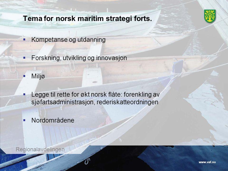 www.vaf.no Regionalavdelingen Tema for norsk maritim strategi forts.  Kompetanse og utdanning  Forskning, utvikling og innovasjon  Miljø  Legge ti